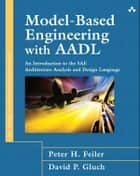 Model-Based Engineering with AADL ebook by Peter H. Feiler,David P. Gluch