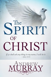 The Spirit Of Christ ebook by Andrew Murray