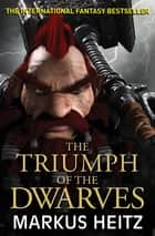 The Triumph of the Dwarves ebook by Markus Heitz, Sheelagh Alabaster