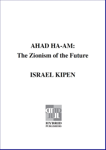 Ahad Ha-am - The Zionism of the Future ebook by Israel Kipen
