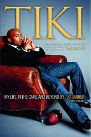 Tiki - My Life in the Game and Beyond ebook by Tiki Barber,Gil Reavill