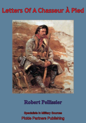 Letters Of A Chasseur À Pied ebook by Sergeant Robert Pellissier