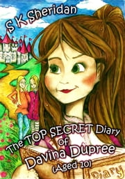The Top Secret Diary of Davina Dupree (Aged 10): First in the Egmont School Series ebook by S.K. Sheridan