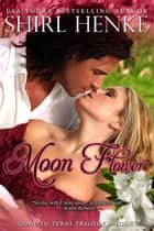 Moon Flower ebook by shirl henke