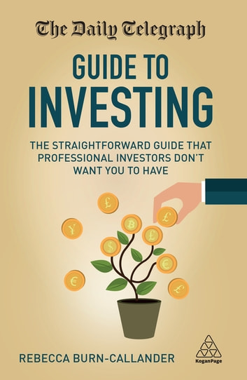 The Daily Telegraph Guide to Investing - The Straightforward Guide That Professional Investors Don't Want You to Have eBook by Rebecca Burn-Callander
