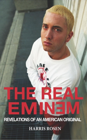 The Real Eminem: Revelations of an American Original ebook by Harris Rosen
