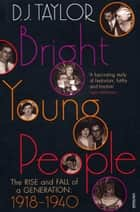 Bright Young People - The Rise and Fall of a Generation 1918-1940 ebook by D J Taylor