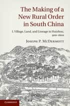 The Making of a New Rural Order in South China: Volume 1 ebook by Joseph P. McDermott