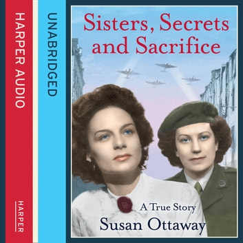 Sisters, Secrets and Sacrifice: The True Story of WWII Special Agents Eileen and Jacqueline Nearne audiobook by Susan Ottaway