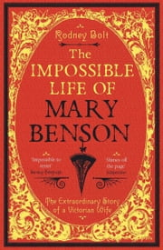 The Impossible Life of Mary Benson - The Extraordinary Story of a Victorian Wife ebook by Rodney Bolt