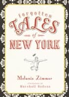 Forgotten Tales of New York ebook by Melanie Zimmer