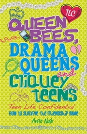 Teen Life Confidential: Queen Bees, Drama Queens & Cliquey Teens ebook by Anita Naik