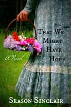That We Might Have Hope ebook by Season Sinclair
