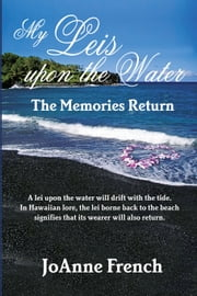 My Leis Upon the Water: The Memories Return ebook by JoAnne French