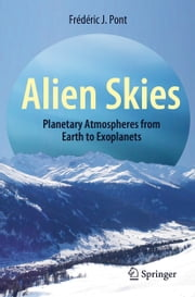 Alien Skies - Planetary Atmospheres from Earth to Exoplanets ebook by Frédéric J. Pont