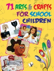71 ARTS & CRAFTS FOR SCHOOL CHILDREN ebook by EDITORIAL BOARD