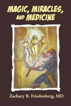 Magic, Miracles, and Medicine ebook by Zachary Friedenberg
