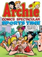 Archie Comics Spectacular: Sports Time ebook by Archie Superstars