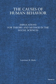 The Causes of Human Behavior: Implications for Theory and Method in the Social Sciences ebook by Lawrence B. Mohr