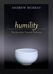 Humility - The Journey Toward Holiness ebook by Andrew Murray