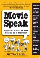 Movie Speak - How to Talk Like You Belong on a Movie Set ebook by Tony Bill