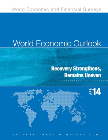 World Economic Outlook, April 2014: Recovery Strengthens, Remains Uneven ebook by International Monetary Fund. Research Dept.