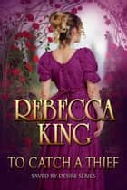 To Catch A Thief ebook by Rebecca King