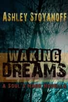 Waking Dreams - The Soul's Mark, #1.5 ebook by Ashley Stoyanoff