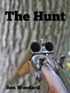 The Hunt ebook by Ben Woodard