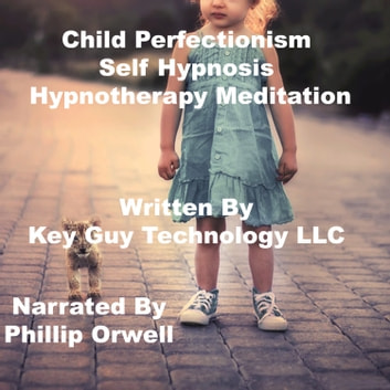 Child Perfectionism Self Hypnosis Hypnotherapy Meditation audiobook by Key Guy Technology LLC