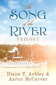 The Song of the River Trilogy ebook by Diane T. Ashley,Mr. Aaron McCarver