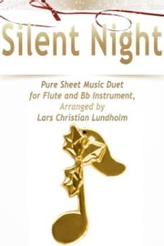 Silent Night Pure Sheet Music Duet for Flute and Bb Instrument, Arranged by Lars Christian Lundholm ebook by Pure Sheet Music