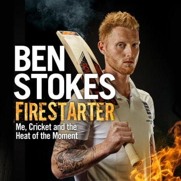 Firestarter - Me, Cricket and the Heat of the Moment audiobook by Ben Stokes