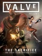 Valve Presents Volume 1: The Sacrifice and Other Steam-Powered Stories ebook by