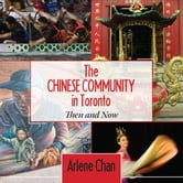 The Chinese Community in Toronto - Then and Now ebook by Arlene Chan