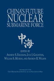 China's Future Nuclear Submarine Force ebook by Andew S. Erickson,Lyle J, Goldstein,William S. Murray,Andrew  Wilson