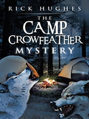 The Camp Crowfeather Mystery ebook by Rick Hughes