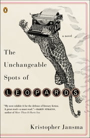 The Unchangeable Spots of Leopards - A Novel ebook by Kristopher Jansma