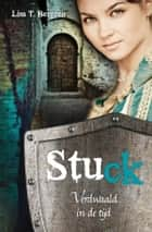 Stuck - verdwaald in de tijd ebook by Lisa Tawn Bergren