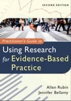 Practitioner's Guide to Using Research for Evidence-Based Practice ebook by Allen Rubin,Jennifer Bellamy