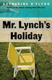 Mr. Lynch's Holiday - A Novel ebook by Catherine O'Flynn