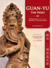 Guan-Yu the Hero - Romance of the Three Kingdoms (關羽, 三國演義英雄) ebook by Frankie KT Neo