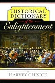 Historical Dictionary of the Enlightenment ebook by Harvey Chisick