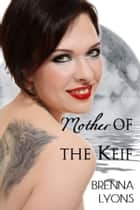Mother of the Keif ebook by Brenna Lyons