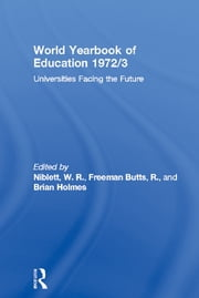 World Yearbook of Education 1972/3 - Universities Facing the Future ebook by W. R. Niblett,R. Freeman Butts,Brian Holmes