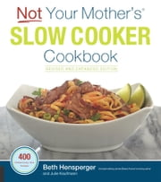 Not Your Mother's Slow Cooker Cookbook, Revised and Expanded ebook by Beth Hensperger