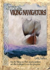 Secrets of the Viking Navigators: How the Vikings Used Their Amazing Sunstones and Other Techniques to Cross the Open Ocean ebook by Karlsen, Leif K.