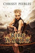 Rebel Warrior - Book 3 ebook by Chrissy Peebles