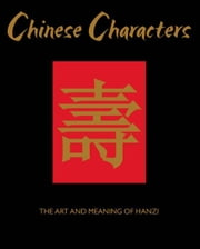 Chinese Characters: The Art and Meaning of Hanzi ebook by James Trapp