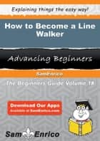 How to Become a Line Walker ebook by Abram Dunaway